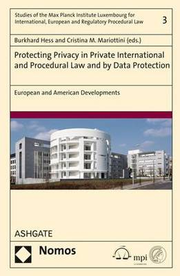 Protecting Privacy in Private International and Procedural Law and by Data Protection: European and American Developments (Hardback)