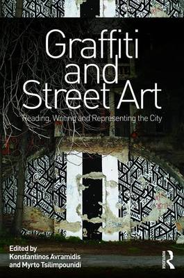 Graffiti and Street Art: Reading, Writing and Representing the City (Hardback)
