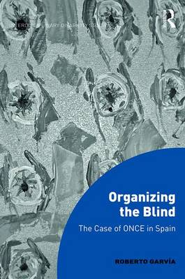 Organizing the Blind: The case of ONCE in Spain - Interdisciplinary Disability Studies (Hardback)