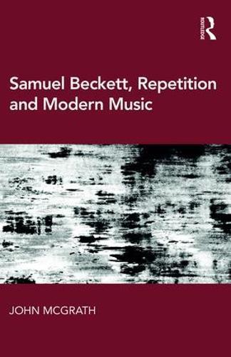 Samuel Beckett, Repetition and Modern Music (Hardback)