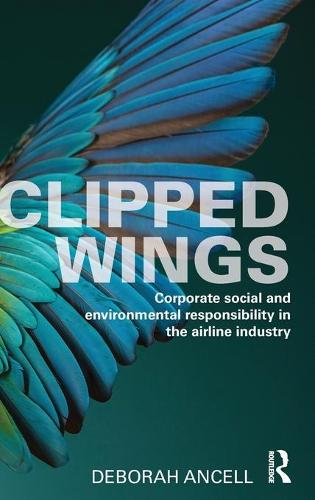 Clipped Wings: Corporate social and environmental responsibility in the airline industry (Hardback)