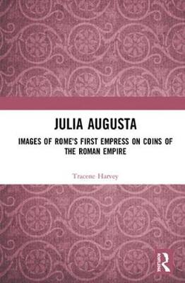 Julia Augusta: Images of Rome's First Empress on Coins of the Roman Empire (Hardback)