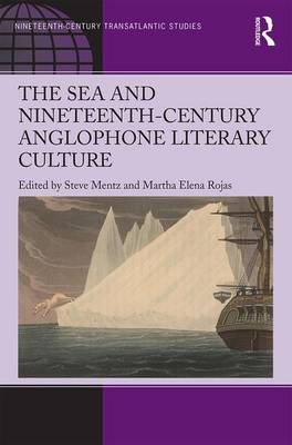 The Sea and Nineteenth-Century Anglophone Literary Culture - Ashgate Series in Nineteenth-Century Transatlantic Studies (Hardback)