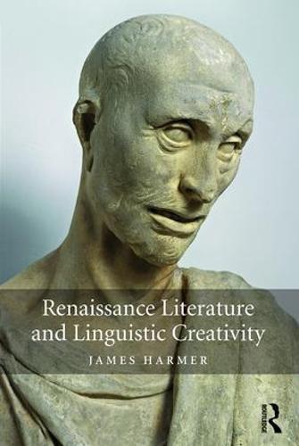 Renaissance Literature and Linguistic Creativity (Hardback)