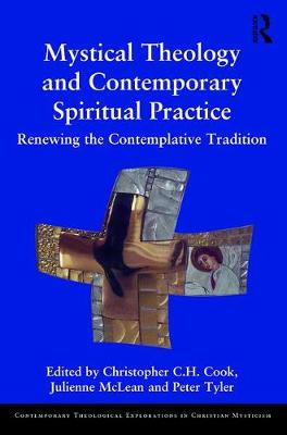 Mystical Theology and Contemporary Spiritual Practice: Renewing the Contemplative Tradition - Contemporary Theological Explorations in Mysticism (Hardback)