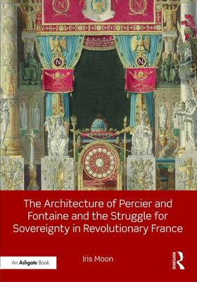 The Architecture of Percier and Fontaine and the Struggle for Sovereignty in Revolutionary France (Hardback)