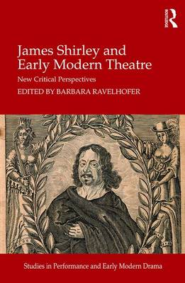 James Shirley and Early Modern Theatre: New Critical Perspectives - Studies in Performance and Early Modern Drama (Hardback)