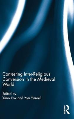 Contesting Inter-Religious Conversion in the Medieval World (Hardback)