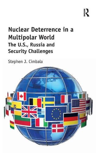 Nuclear Deterrence in a Multipolar World: The U.S., Russia and Security Challenges (Hardback)