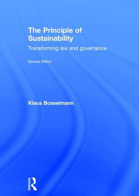 The Principle of Sustainability, 2nd Edition: Transforming law and governance (Hardback)