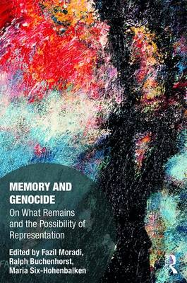 Memory and Genocide: On What Remains and the Possibility of Representation - Memory Studies: Global Constellations (Hardback)