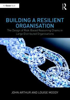 Building a Resilient Organisation: The Design of Risk-Based Reasoning Chains in Large Distributed Systems (Hardback)