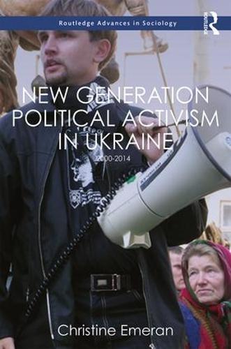 New Generation Political Activism in Ukraine: 2000-2014 - Routledge Advances in Sociology (Hardback)