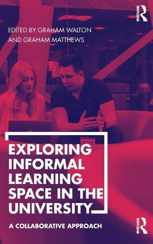 Exploring Informal Learning Space in the University: A Collaborative Approach (Hardback)