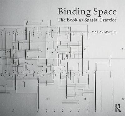 Binding Space: The Book as Spatial Practice - Design Research in Architecture (Paperback)