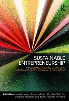 Sustainable Entrepreneurship: Discovering, Creating and Seizing Opportunities for Blended Value Generation (Hardback)