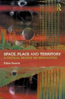 Space, Place and Territory: A Critical Review on Spatialities (Hardback)