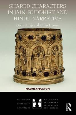 Shared Characters in Jain, Buddhist and Hindu Narrative: Gods, Kings and Other Heroes - Dialogues in South Asian Traditions: Religion, Philosophy, Literature and History (Hardback)