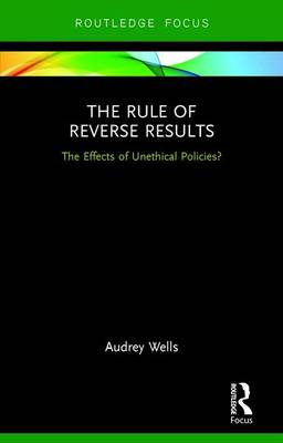 The Rule of Reverse Results: The Effects of Unethical Policies? (Hardback)