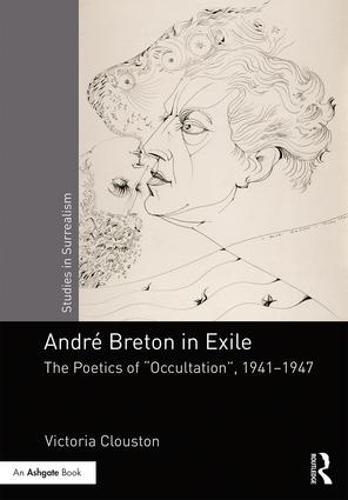 "Andre Breton in Exile: The Poetics of ""Occultation"", 1941-1947 - Studies in Surrealism (Hardback)"