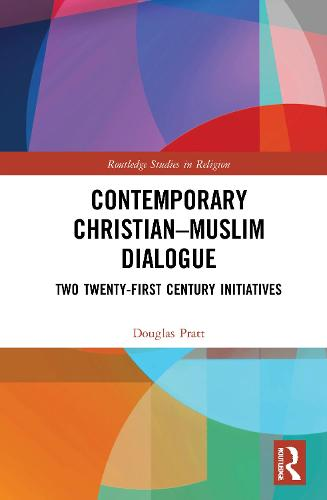Contemporary Christian-Muslim Dialogue: Twenty-First Century Initiatives (Hardback)
