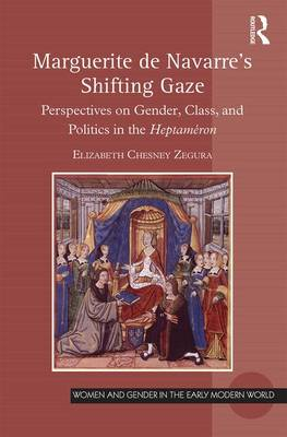 Marguerite de Navarre's Shifting Gaze: Perspectives on gender, class, and politics in the Heptameron - Women and Gender in the Early Modern World (Hardback)