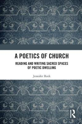 A Poetics of Church: Reading and Writing Sacred Spaces of Poetic Dwelling (Hardback)