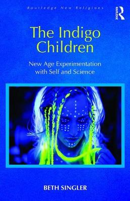 The Indigo Children: New Age Experimentation with Self and Science - Routledge New Religions (Hardback)