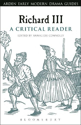 Richard III: A Critical Reader - Arden Early Modern Drama Guides (Paperback)