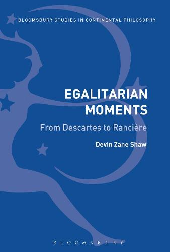 Egalitarian Moments: From Descartes to Ranciere - Bloomsbury Studies in Continental Philosophy (Hardback)