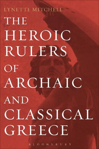 The Heroic Rulers of Archaic and Classical Greece (Hardback)