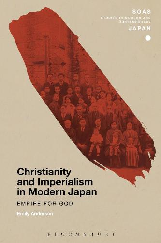 Christianity and Imperialism in Modern Japan: Empire for God - SOAS Studies in Modern and Contemporary Japan (Hardback)