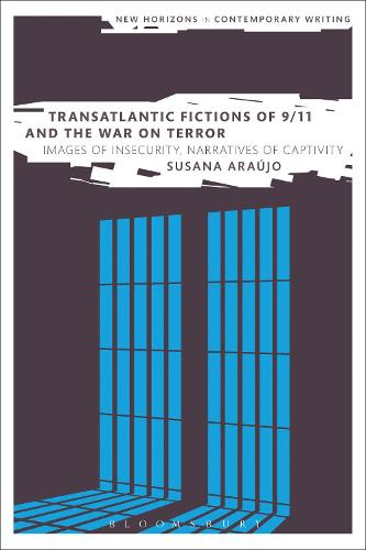 Transatlantic Fictions of 9/11 and the War on Terror: Images of Insecurity, Narratives of Captivity - New Horizons in Contemporary Writing (Hardback)