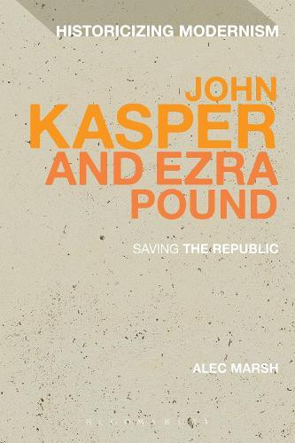 John Kasper and Ezra Pound: Saving the Republic - Historicizing Modernism (Hardback)