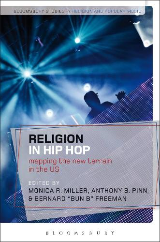 Religion in Hip Hop: Mapping the New Terrain in the US - Bloomsbury Studies in Religion and Popular Music (Paperback)