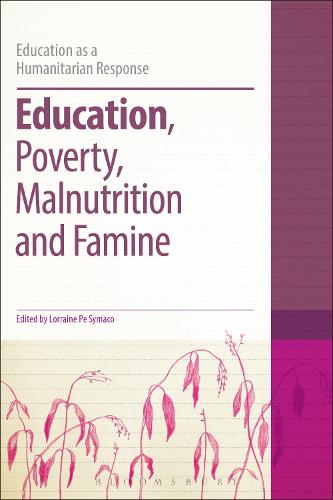 Education, Poverty, Malnutrition and Famine - Education as a Humanitarian Response (Paperback)
