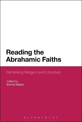 Reading the Abrahamic Faiths: Rethinking Religion and Literature (Hardback)