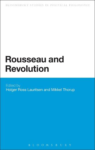 Rousseau and Revolution - Bloomsbury Research in Political Philosophy (Paperback)