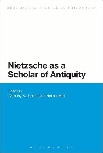 Nietzsche as a Scholar of Antiquity - Bloomsbury Studies in Continental Philosophy (Hardback)