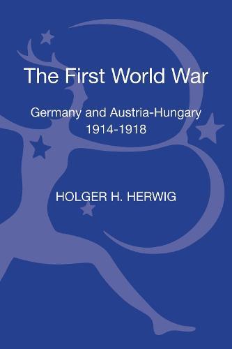 The First World War: Germany and Austria-Hungary 1914-1918 - Modern Wars (Hardback)