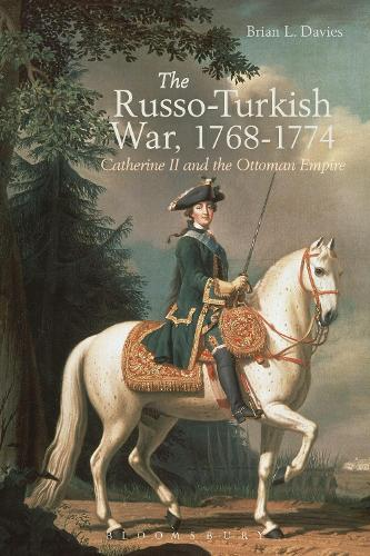 The Russo-Turkish War, 1768-1774: Catherine II and the Ottoman Empire (Hardback)