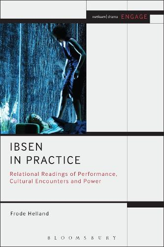 Ibsen in Practice: Relational Readings of Performance, Cultural Encounters and Power - Methuen Drama Engage (Paperback)
