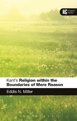 Kant's 'Religion within the Boundaries of Mere Reason': A Reader's Guide - Reader's Guides (Hardback)