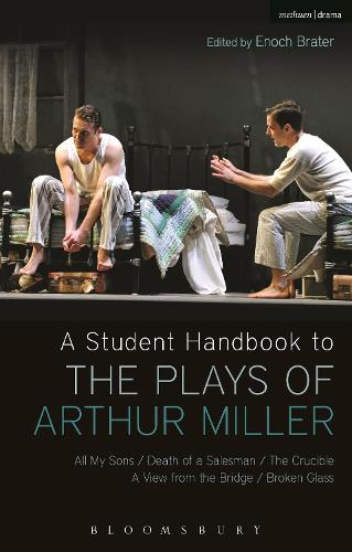 A Student Handbook to the Plays of Arthur Miller: All My Sons, Death of a Salesman, The Crucible, A View from the Bridge, Broken Glass (Hardback)