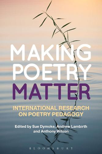 Making Poetry Matter: International Research on Poetry Pedagogy (Paperback)