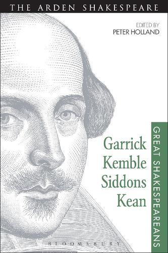 Garrick, Kemble, Siddons, Kean: Great Shakespeareans: Volume II - Great Shakespeareans (Paperback)
