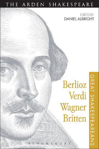 Berlioz, Verdi, Wagner, Britten: Great Shakespeareans: Volume XI - Great Shakespeareans (Paperback)