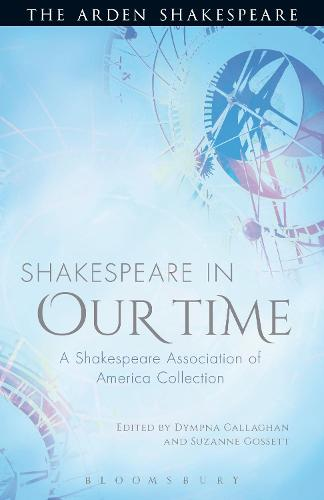 Shakespeare in Our Time: A Shakespeare Association of America  Collection (Hardback)