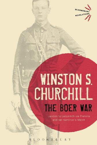 The Boer War: London to Ladysmith via Pretoria and Ian Hamilton's March - Bloomsbury Revelations (Paperback)