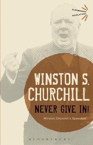 Never Give In!: Winston Churchill's Speeches - Bloomsbury Revelations (Paperback)